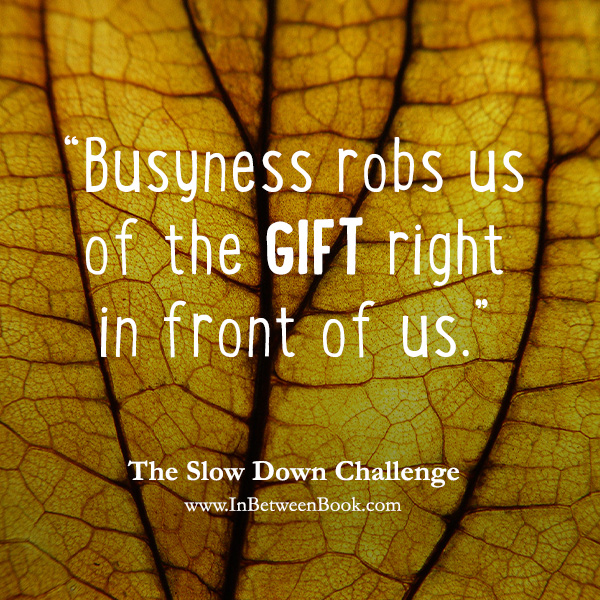 Busyness robs us