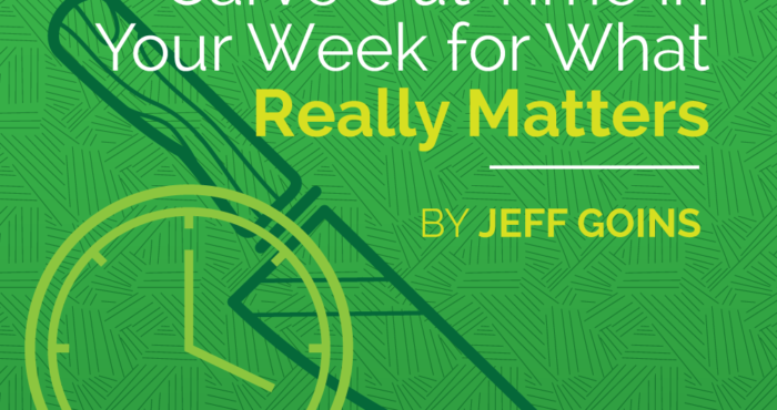 A Simple Way to Carve Out Time in Your Week for What Really Matters