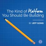 The Kind of Platform You Should Be Building