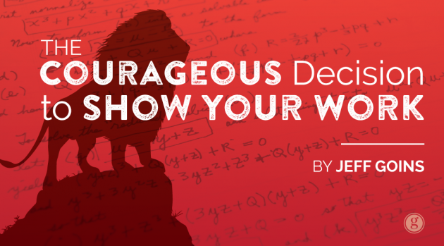 The Courageous Decision to Show Your Work