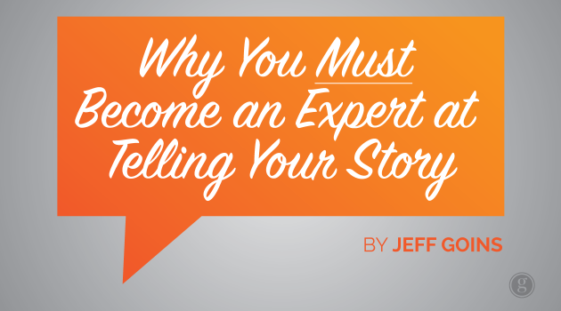 3 Reasons Why You Must Become an Expert at Telling Your Own Story