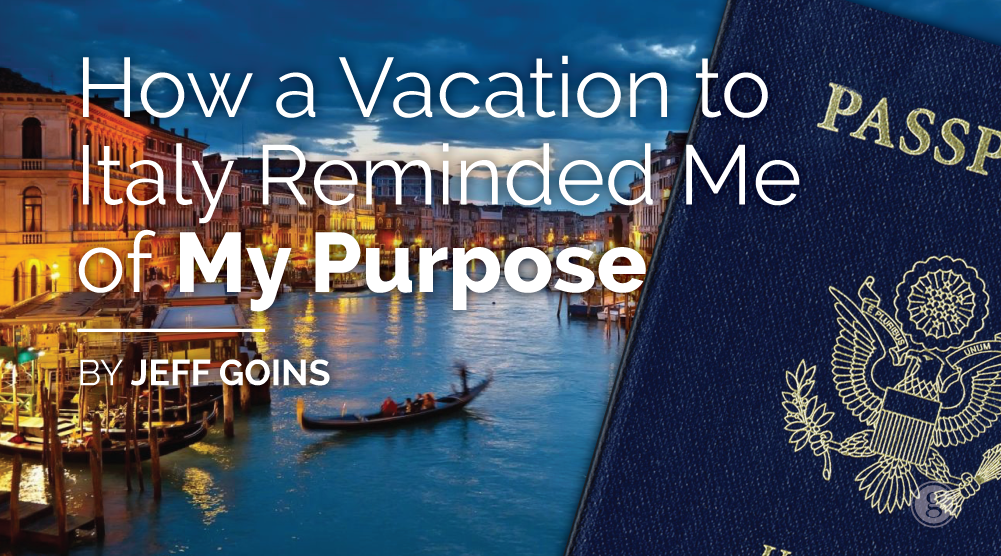 How a Vacation to Italy Reminded Me of My Purpose
