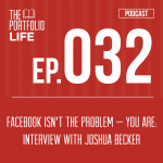 032: Facebook Isn't the Problem — You Are: Interview with Joshua Becker [Podcast]
