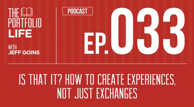 033: Is That It? How to Create Experiences, Not Just Exchanges [Podcast]