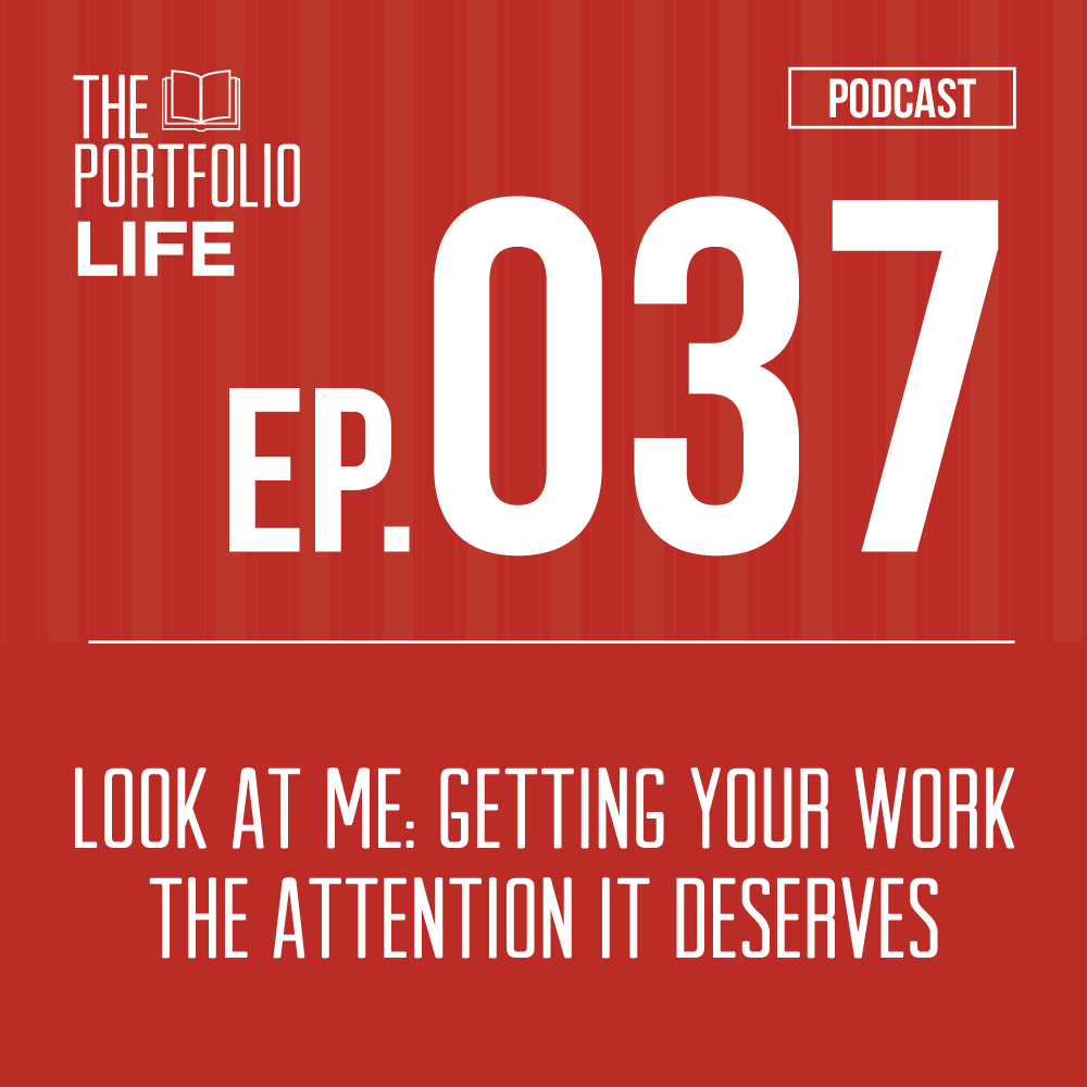 037: Look at Me: Getting Your Work the Attention it Deserves [Podcast]