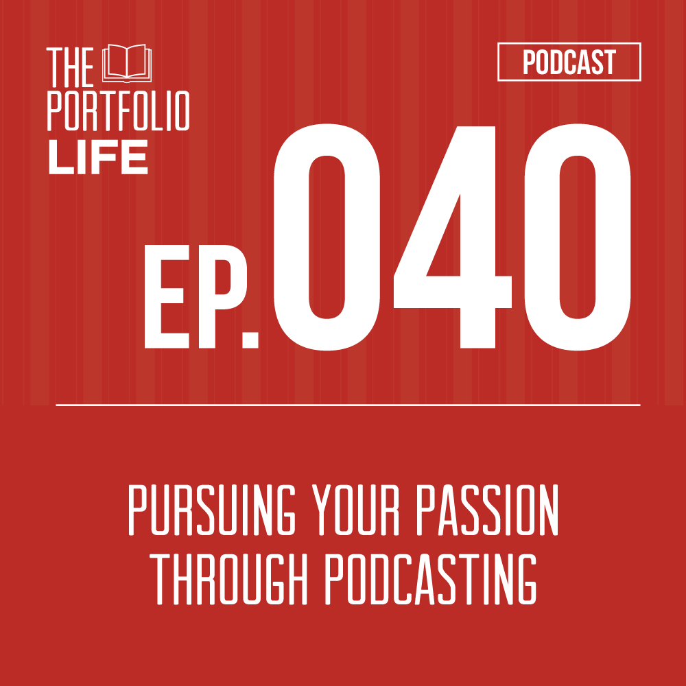 040: Pursuing Your Passion Through Podcasting [Podcast]