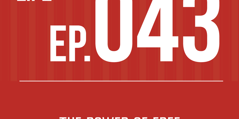 043: The Power of Free [Podcast]