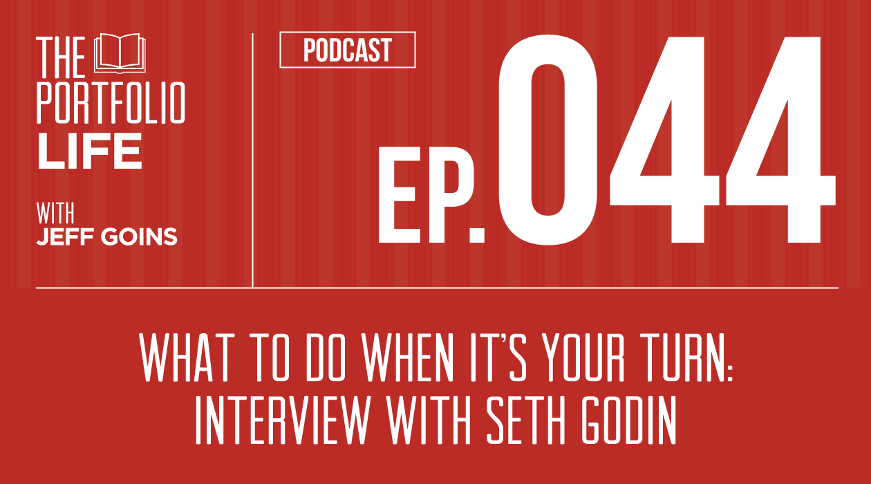 044: What To Do When It's Your Turn: Interview with Seth Godin [Podcast]