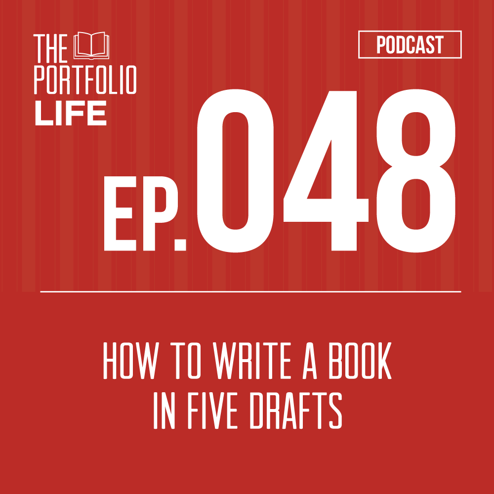 048: How to Write a Book in Five Drafts [Podcast]