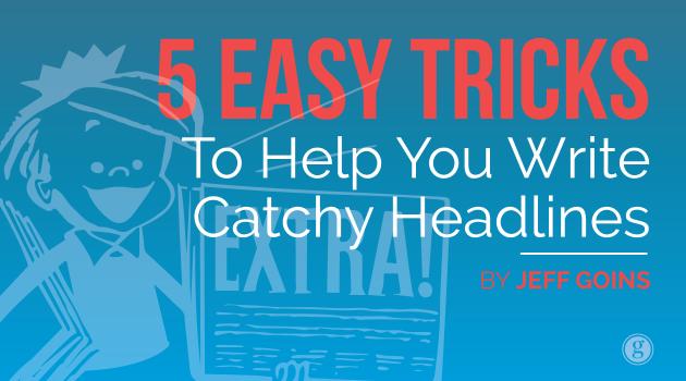 5 Easy Tricks to Help You Write Catchy Headlines