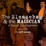 The Sleazebag and the Magician: A Tale of Two Marketers