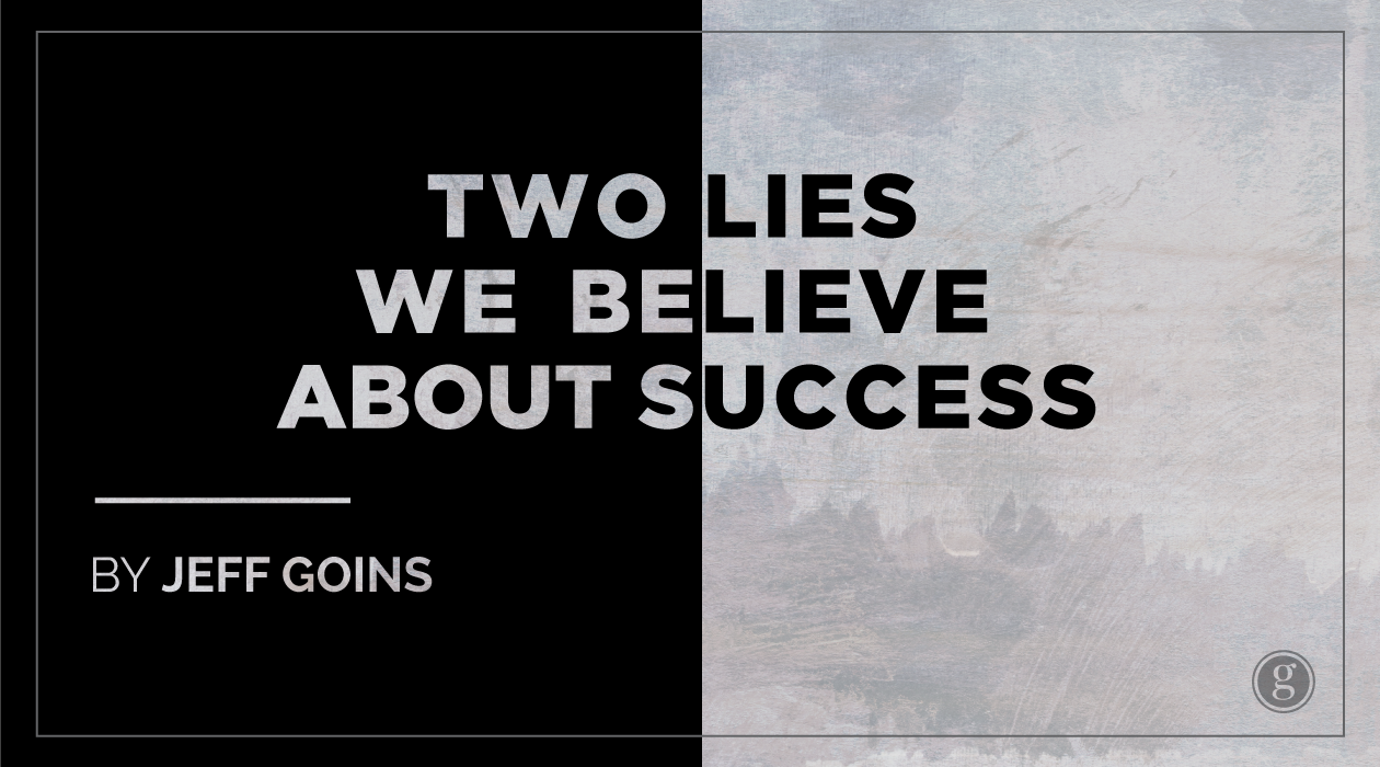 Two Lies We Believe about Success