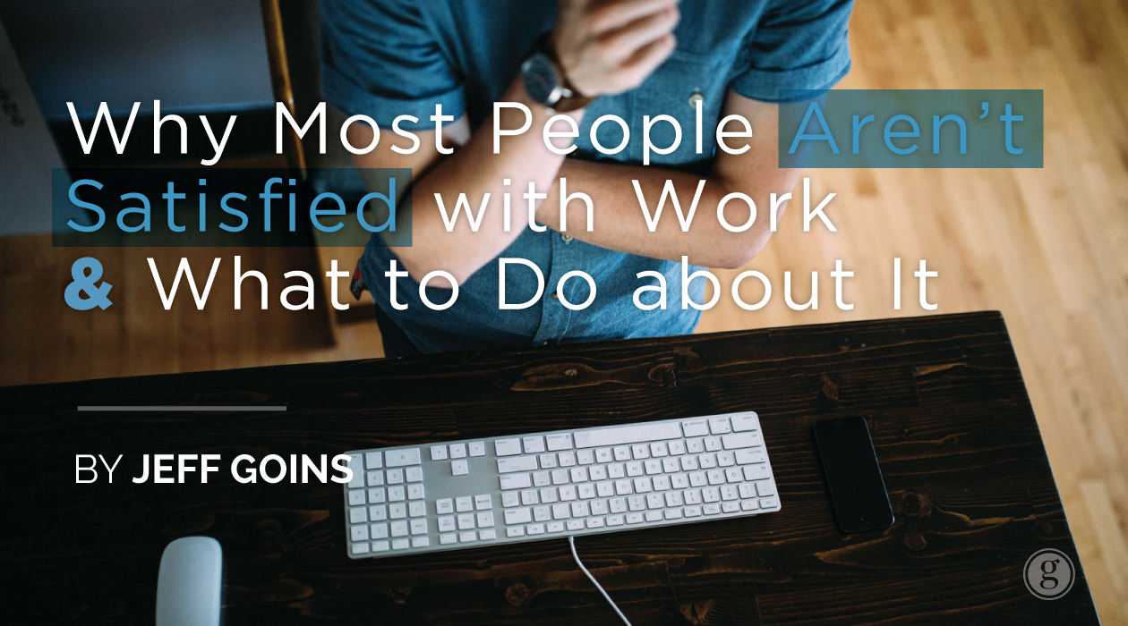Why Most People Aren't Satisfied with Work & What to Do about It