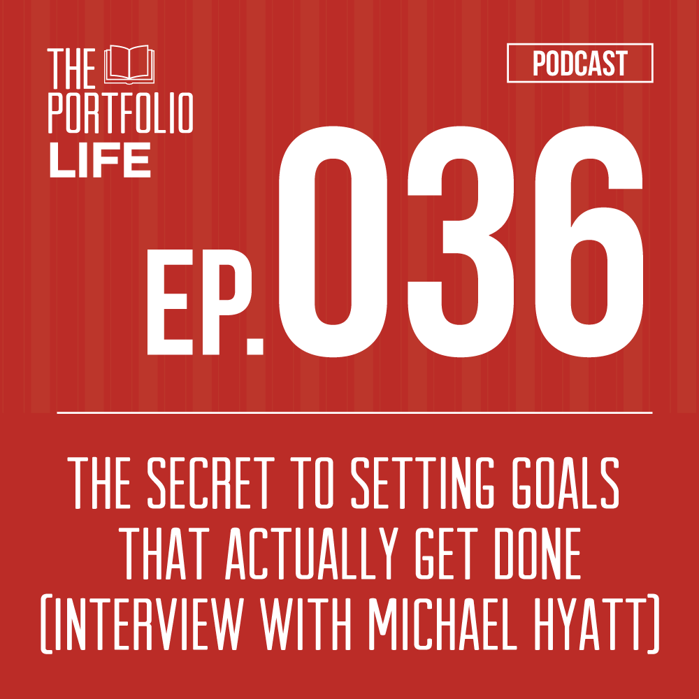The Secret to Setting Goals that Actually Get Done: Interview with Michael Hyatt [Podcast]