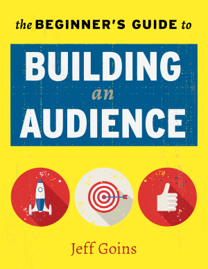 The Beginner's Guide to Building an Audience